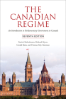 The Canadian Regime: An Introduction to Parliamentary Government in Canada, Seventh Edition Cover Image