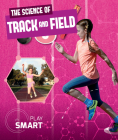 The Science of Track and Field (Play Smart) Cover Image