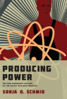 Producing Power: The Pre-Chernobyl History of the Soviet Nuclear Industry (Inside Technology) Cover Image