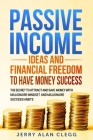 Passive Incomes Ideas and Financial Freedom to Have Money Success: The Secret to Attract and Save Money with Millionaire Mindset and Millionaire Succe Cover Image