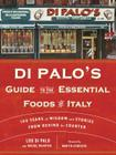 Di Palo's Guide to the Essential Foods of Italy: 100 Years of Wisdom and Stories from Behind the Counter Cover Image