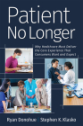 Patient No Longer: Why Healthcare Must Deliver the Care Experience That Consumers Want and Expect Cover Image
