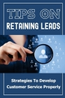 Tips On Retaining Leads: Strategies To Develop Customer Service Properly: Convert Customers Cover Image