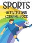 Sports Activity And Coloring Book: Childrens Coloring And Activity Sheets, Sports-Themed Illustrations To Color And Trace Cover Image