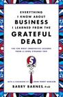 Everything I Know About Business I Learned from the Grateful Dead: The Ten Most Innovative Lessons from a Long, Strange Trip Cover Image
