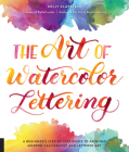 The Art of Watercolor Lettering: A Beginner's Step-by-Step Guide to Painting Modern Calligraphy and Lettered Art Cover Image