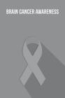 Brain Cancer Awareness: Brain Cancer Journal Notebook (6x9), Brain Cancer Books, Brain Cancer Gifts, Brain Cancer Awareness Product Cover Image