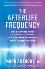 The Afterlife Frequency: The Scientific Proof of Spiritual Contact and How That Awareness Will Change Your Life Cover Image