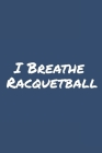 I Breathe Racquetball: Blank Lined Notebook Cover Image