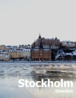 Stockholm Sweden: Coffee Table Photography Travel Picture Book Album Of A Scandinavian Swedish Country And City In The Baltic Sea Large Cover Image