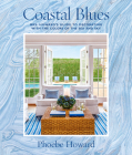Coastal Blues: Mrs. Howard's Guide to Decorating with the Colors of the Sea and Sky Cover Image