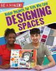 Maker Projects for Kids Who Love Designing Spaces (Be a Maker!) Cover Image