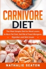Carnivore Diet: The Most Simple Diet For Meat Lovers To Burn Fat Fast, Get Rid Of Food Allergens, Digestion And Skin Issues Cover Image