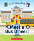 Meet a Bus Driver! (In Our Neighborhood) Cover Image