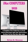 iMac COMPUTERS 2020: A Complete User Guide On 21.5-Inch And 27-Inch iMac 2020 And Instructions On How To Use The New iMac 2020 With Complet Cover Image
