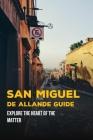 San Miguel de Allende Guide: Explore The Heart Of The Matter: San Miguel De Allende Travel Cover Image