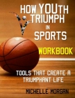 How YOUth Triumph in Sports: Tools That Create a Triumphant Life Workbook Cover Image