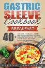 Gastric Sleeve Cookbook: Breakfast - 40+ Easy and Skinny Low-Carb, Low-Sugar, Low-Fat, High-Protein Breakfast Muffins, Quiche, Frittata, Sausag Cover Image