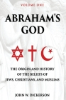 Abraham's God: The Origin and History of the Beliefs of Jews, Christians, and Muslims Cover Image
