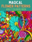 Magical Flower Patterns Adult Coloring Book: Magical flowers- An Adult Coloring Book with Fun, Easy, and Relaxing Magical Flower. Magical Flower Patte Cover Image