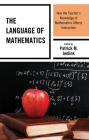 The Language of Mathematics: How the Teacher's Knowledge of Mathematics Affects Instruction Cover Image