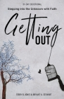 Getting Out: Stepping into the Unknown with Faith Cover Image