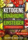 Ketogene Ernährung für Einsteiger: Unsere bemerkenswerten Erfahrungen mit der Keto Diät kombiniert mit einem Kochbuch aus 133 fabelhaften Rezepten Cover Image