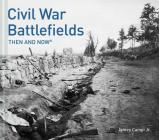 Civil War Battlefields: Then and Now(r) Cover Image