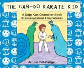 The Can-Do Karate Kid: A Dojo Kun Character Book On Defeating Laziness and Procrastination Cover Image