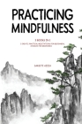 Practicing Mindfulness: 3 Books in 1 - I Create, Practical Meditations for Beginners, Chakras for Beginners Cover Image