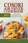 Cosori Air Fryer Cookbook 2021: The Latest Most-Wanted Air Fryer Recipes from Breakfast to Dessert Cover Image