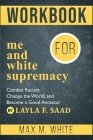 Workbook for Me and White Supremacy: Combat Racism, Change the World, and Become a Good Ancestor Cover Image