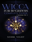 Wicca For Beginners: Complete Guide: 2 Books IN 1! Cover Image