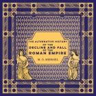 The Alternative History of the Decline and Fall of the Roman Empire Cover Image
