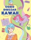 Como dibujar Kawaii: Aprende a dibujar más de 100 dibujos súper monos: Animales, chibi, objetos, flores, comida, criaturas mágicas y más! Cover Image