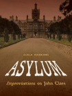 Asylum: Improvisations on John Clare (Pitt Poetry Series) Cover Image