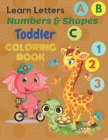 Learn letters numbers & shapes Toddler coloring Book: My first Toddler Coloring Book Animals Coloring Children Activity Books Fun with Letters Numbers Cover Image