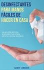 Desinfectantes para Manos fáciles de Hacer en Casa: Las Mejores Recetas de Desinfectante para un Estilo de Vida Higiénico Cover Image