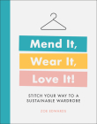 Mend It, Wear It, Love It!: Stitch Your Way to a Sustainable Wardrobe Cover Image