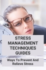 Stress Management Techniques Guides: Ways To Prevent And Relieve Stress: Types Of Stress Management Cover Image