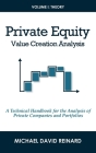 Private Equity Value Creation Analysis: Volume I: Theory: A Technical Handbook for the Analysis of Private Companies and Portfolios Cover Image