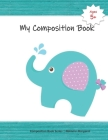 My Composition Book: Cute Elephant Draw and Write Composition Book to express kids budding creativity through drawings and writing Cover Image