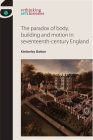 The Paradox of Body, Building and Motion in Seventeenth-Century England (Rethinking Art's Histories) Cover Image