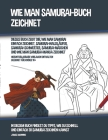 Wie Man Samurai-Buch Zeichnet (Dieses Buch Zeigt Dir, Wie Man Samurai Einfach Zeichnet, Samurai-Waldläufer, Samurai-Schwerter, Samurai-Mädchen und Wie Cover Image