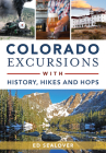 Colorado Excursions with History, Hikes and Hops Cover Image