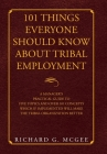 101 Things Everyone Should Know About Tribal Employment: A Manager's Practical Guide to Five Topics and over 101 Concepts Which If Implemented Will Ma Cover Image