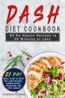 Dash Diet Cookbook: 50 No Hassle Recipes in 30 Minutes or Less (Includes 21 Day Meal Plan to help you lose weight, lower blood pressure an Cover Image