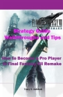 Final Fantasy 7 Remake Strategy Guide Walkthroughs and Tips: How to Become a Pro Player in Final Fantasy VII Remake Cover Image