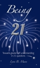 Being 21: Towards greater self-understanding in 21 questions (Birthday Books #1) Cover Image
