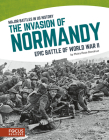 The Invasion of Normandy: Epic Battle of World War II Cover Image